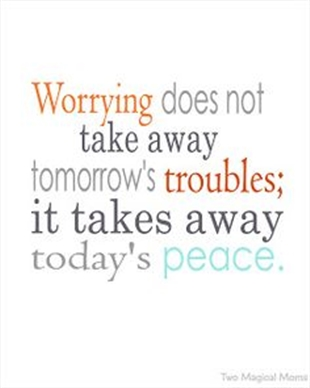 worrying%20does%20not%20take%20away%20todays'%20troubles_med.jpg