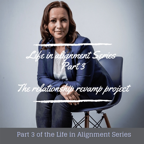Life in Alignment Series Part 3 - Relationship Revamp Project ™